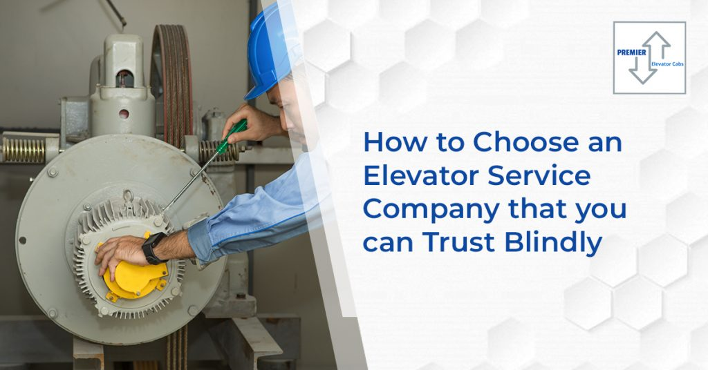 How to Choose an Elevator Service Company that you can Trust Blindly